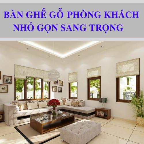 TOP 15+ MẪU BÀN GHẾ CHO PHÒNG KHÁCH NHỎ ĐẸP 2018