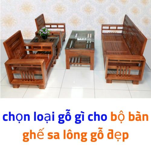 chọn loại gỗ gì cho bộ bàn ghế sa lông gỗ đẹp