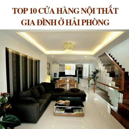 TOP 10+ CỬA HÀNG NỘI THẤT GIA ĐÌNH TẠI HẢI PHÒNG UY TÍN NHẤT 2018