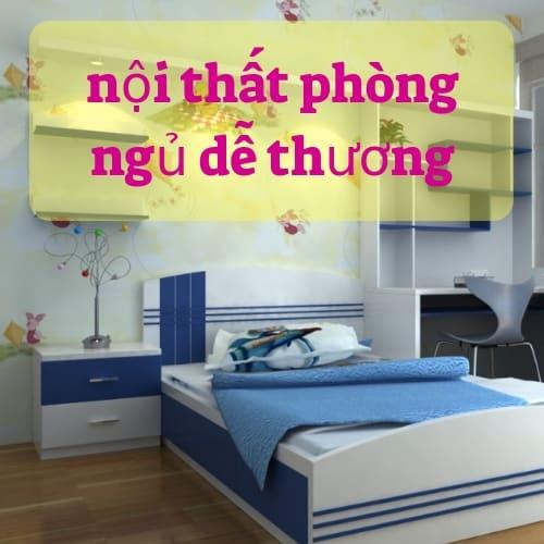 Trang Trí Nội Thất Phòng Ngủ Dễ Thương Với 9 Gợi Ý Đơn Giản
