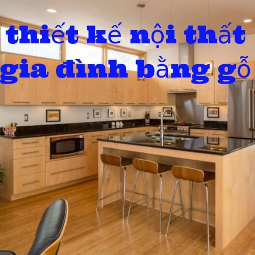 thiết kế nội thất gia đình bằng gỗ