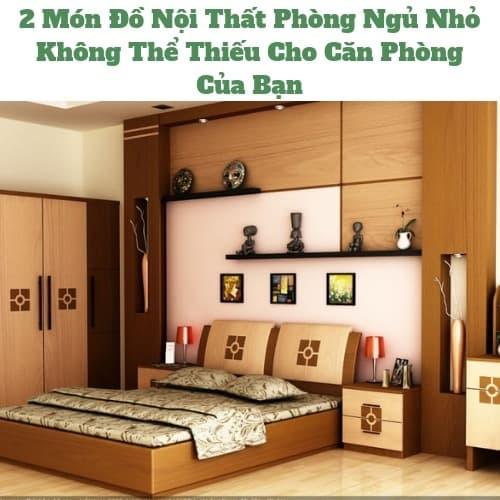 2 Món Đồ Nội Thất Phòng Ngủ Nhỏ Không Thể Thiếu Cho Căn Phòng Của Bạn