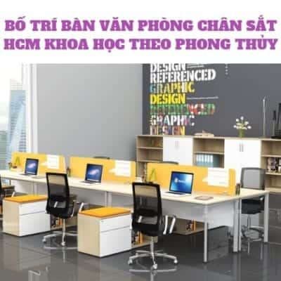BỐ TRÍ BÀN VĂN PHÒNG CHÂN SẮT HCM KHOA HỌC THEO PHONG THỦY
