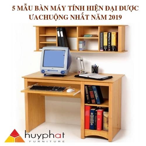 5 Mẫu bàn máy tính hiện đại được ưa chuộng nhất năm 2019