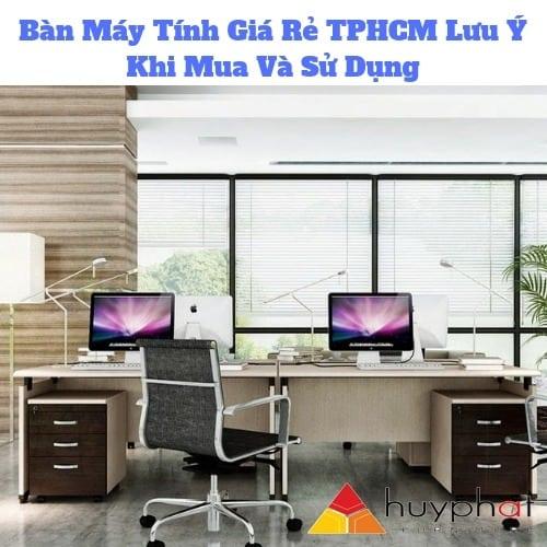 Bàn Máy Tính Giá Rẻ TPHCM Lưu Ý Khi Mua Và Sử Dụng 2019